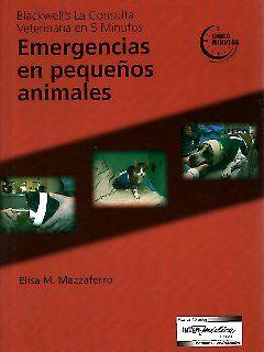 La consulta veterinaria en 5 minutos. Emergencias en pequeños animales