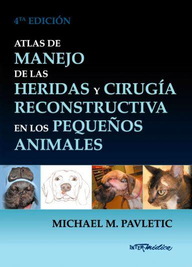 Atlas de manejo de las heridas y cirugía reconstructiva en los pequeños animales