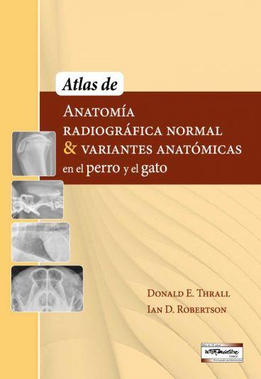 Atlas de Anatomía radiográfica normal & variantes anatómicas en el perro y el gato